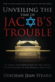 Unveiling the Time of Jacob's Trouble ebook by Deborah Jean Stearn