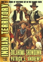 Oklahoma Showdown (An Indian Territory Western Book 1) ebook by Patrick E. Andrews