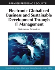 Electronic Globalized Business and Sustainable Development Through IT Management - Strategies and Perspectives ebook by Patricia Ordóñez de Pablos,Waldemar Karwowski,Rongbin W.B. Lee,Miltiadis Lytras