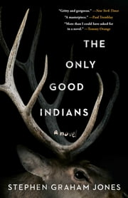 The Only Good Indians ebook by Stephen Graham Jones