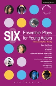 Six Ensemble Plays for Young Actors - East End Tales; The Odyssey; The Playground; Stuff I Buried in a Small Town; Sweetpeter; Wan2tlk? ebook by Fin Kennedy,Kevin Fegan,Mike Bartlett,John Retallack,Usifu Jalloh,Kay Adshead,Hattie Naylor
