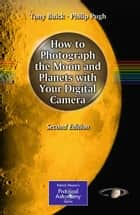 How to Photograph the Moon and Planets with Your Digital Camera ebook by Tony Buick, Philip Pugh