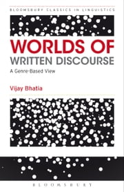 Worlds of Written Discourse - A Genre-Based View ebook by Vijay Bhatia