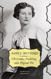 Christmas Pudding and Pigeon Pie ebook by Nancy Mitford