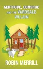 Gertrude, Gumshoe and the VardSale Villain - a cozy mystery ebook by Robin Merrill