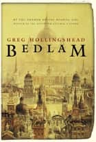 Bedlam ebook by Greg Hollingshead