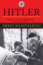 Hitler ebook by Ernst Hanfstaengl,John Willard Toland