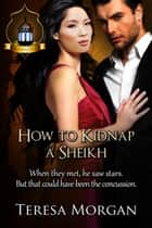 How to Kidnap a Sheikh: Jewels of the Desert Book 3 ebook by Teresa Morgan