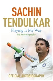 Playing It My Way - My Autobiography ebook by Sachin Tendulkar