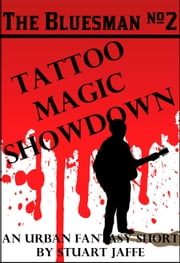 Tattoo Magic Showdown - The Bluesman, #2 ebook by Stuart Jaffe