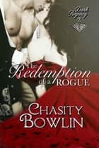 The Redemption of a Rogue ebook by Chasity Bowlin