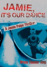 Jamie, It's Our Dance - A Jamie Paige Thriller ebook by Bryce King