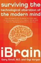 iBrain - Surviving the Technological Alteration of the Modern Mind ebook by Gigi Vorgan, Dr. Gary Small