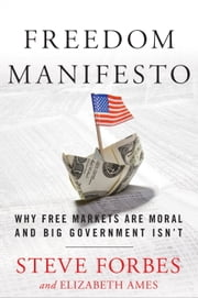 Freedom Manifesto - Why Free Markets Are Moral and Big Government Isn't ebook by Steve Forbes,Elizabeth Ames
