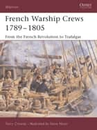 French Warship Crews 1789–1805 - From the French Revolution to Trafalgar ebook by Terry Crowdy, Mr Steve Noon