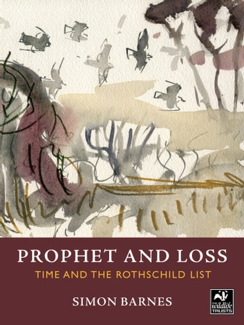 Prophet and Loss - Time and the Rothschild List ebook by Simon Barnes