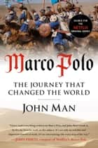 Marco Polo - The Journey that Changed the World ebook by John Man