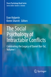 The Social Psychology of Intractable Conflicts - Celebrating the Legacy of Daniel Bar-Tal, Volume I ebook by Eran Halperin,Keren Sharvit
