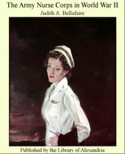 The Army Nurse Corps in World War II ebook by Judith A. Bellafaire