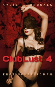 ClubLust 4 ebook by Kylie Brookes
