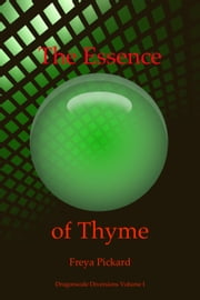 The Essence of Thyme - Dragonscale Diversions, #1 ebook by Freya Pickard