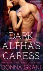 Dark Alpha's Caress ebook by Donna Grant