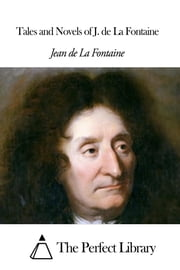 Tales and Novels of J. de La Fontaine ebook by Jean de La Fontaine