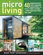 "Micro Living - 40 Innovative Tiny Houses Equipped for Full-Time Living, in 400 Square Feet or Less ebook by Derek ""Deek"" Diedricksen"