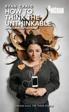 How to think the Unthinkable: After Sophocles' Antigone ebook by Ryan Craig