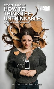 How to think the Unthinkable: After Sophocles' Antigone - Based on Antigone ebook by Ryan Craig