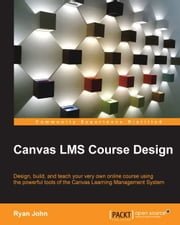 Canvas LMS Course Design ebook by Ryan John