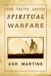 The Truth About Spiritual Warfare ebook by ASR Martins