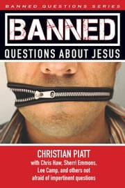 Banned Questions about Jesus ebook by Piatt, Christian