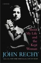 About My Life and the Kept Woman ebook by John Rechy