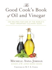 The Good Cook's Book of Oil and Vinegar - One of the World's Most Delicious Pairings, with more than 150 recipes ebook by Michele Anna Jordan, M. F. K. Fisher, Liza Gershman