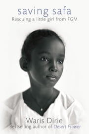Saving Safa - Rescuing a Little Girl from FGM ebook by Waris Dirie