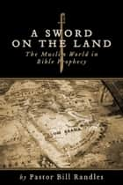 A Sword on the Land ebook by Pastor Bill Randles