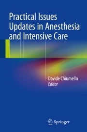 Practical Issues Updates in Anesthesia and Intensive Care ebook by Davide Chiumello