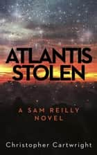 Atlantis Stolen - Sam Reilly, #3 ebook by Christopher Cartwright