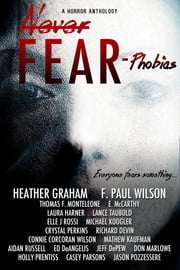 Never Fear: Phobias ebook by 13Thirty Books,Heather Graham,F. Paul Wilson,Thomas F. Monteleone,E. McCarthy,Laura Harner,Lance Taubold,Elle J Rossi,Michael Koogler,Crystal Perkins,Richard Devin,Connie Corcoran Wilson,Mathew Kaufman,Aidan Russell,Ed DeAngelis,Jeff DePew,Don Marlowe,Holly Prentiss,Casey Parsons,Jason Pozzessere