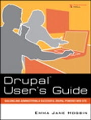 Drupal User's Guide - Building and Administering a Successful Drupal-Powered Web Site ebook by Emma Jane Hogbin