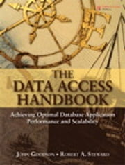 The Data Access Handbook - Achieving Optimal Database Application Performance and Scalability ebook by John Goodson,Robert A. Steward