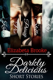Darkly Delicious Short Stories ebook by Elizabeta Brooke