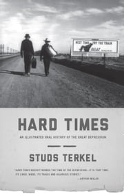 Hard Times - An Illustrated Oral History of the Great Depression ebook by Studs Terkel