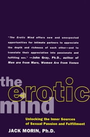 The Erotic Mind - Unlocking the Inner Sources of Passion and Fulfillment ebook by Jack Morin