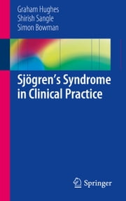 Sjögren's Syndrome in Clinical Practice ebook by Graham Hughes,Shirish Sangle,Simon Bowman