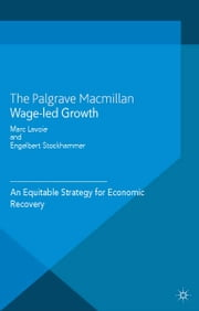 Wage-Led Growth - An Equitable Strategy for Economic Recovery ebook by M. Lavoie,Engelbert Stockhammer