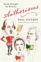 Authorisms - Words Wrought by Writers ebook by Paul Dickson