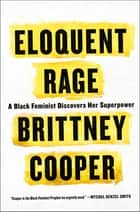 Eloquent Rage - A Black Feminist Discovers Her Superpower ebook by Brittney Cooper