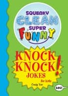 Squeaky Clean Super Funny Knock Knock Jokes for Kidz - (Things to Do at Home, Learn to Read, Jokes & Riddles for Kids) ebook by Craig Yoe
